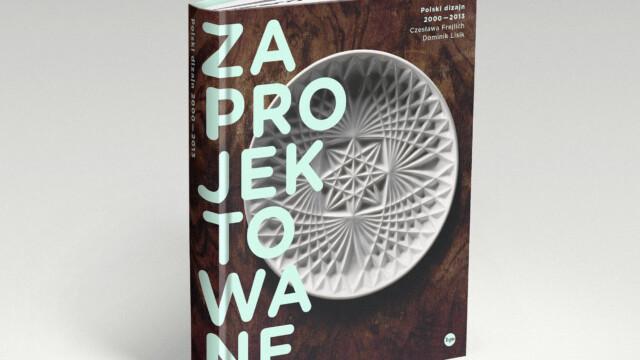 Zaprojektowane. Polski dizajn 2000-2013